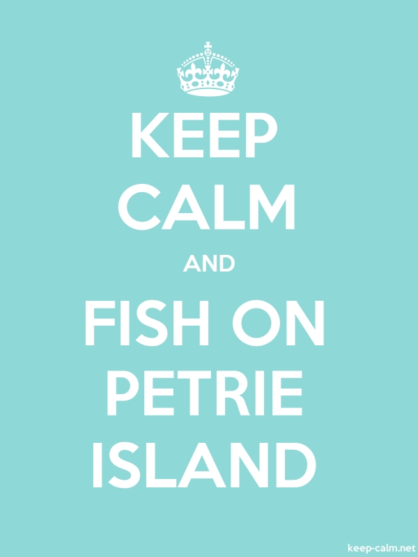 KEEP CALM AND FISH ON PETRIE ISLAND - white/lightblue - Default (600x800)