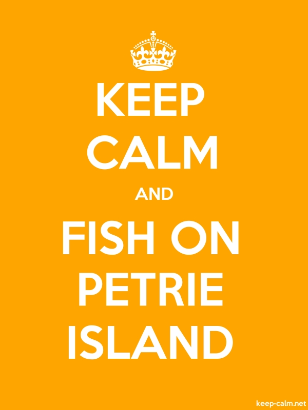 KEEP CALM AND FISH ON PETRIE ISLAND - white/orange - Default (600x800)