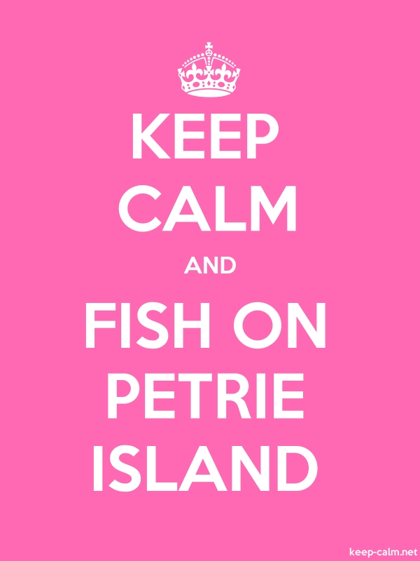KEEP CALM AND FISH ON PETRIE ISLAND - white/pink - Default (600x800)