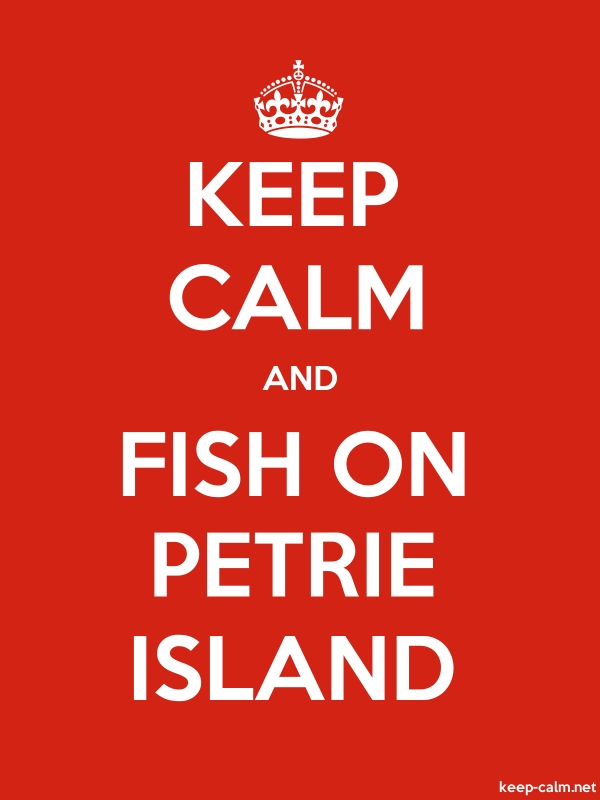 KEEP CALM AND FISH ON PETRIE ISLAND - white/red - Default (600x800)