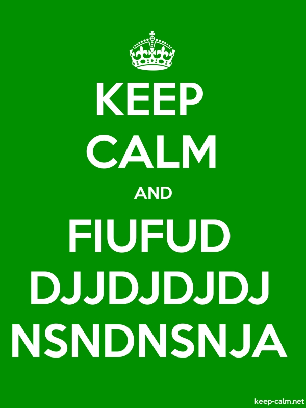 KEEP CALM AND FIUFUD DJJDJDJDJ NSNDNSNJA - white/green - Default (600x800)