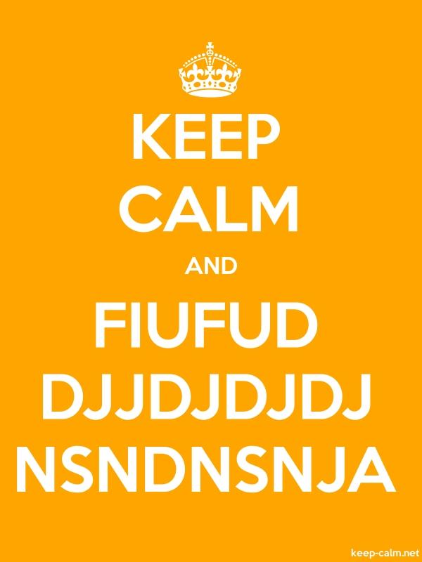 KEEP CALM AND FIUFUD DJJDJDJDJ NSNDNSNJA - white/orange - Default (600x800)