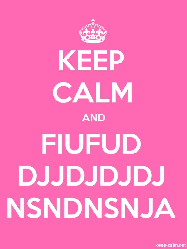 KEEP CALM AND FIUFUD DJJDJDJDJ NSNDNSNJA - white/pink - Default (600x800)