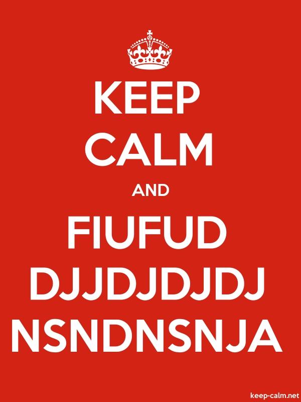 KEEP CALM AND FIUFUD DJJDJDJDJ NSNDNSNJA - white/red - Default (600x800)