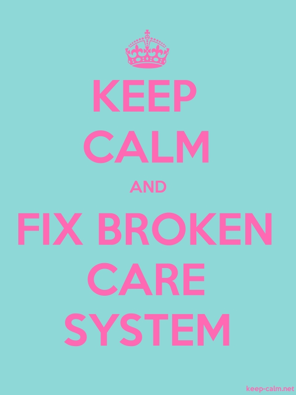 KEEP CALM AND FIX BROKEN CARE SYSTEM - pink/lightblue - Default (600x800)