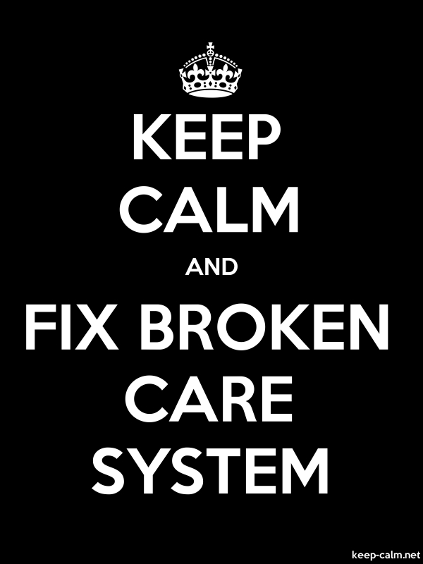 KEEP CALM AND FIX BROKEN CARE SYSTEM - white/black - Default (600x800)