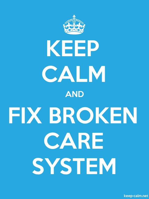 KEEP CALM AND FIX BROKEN CARE SYSTEM - white/blue - Default (600x800)