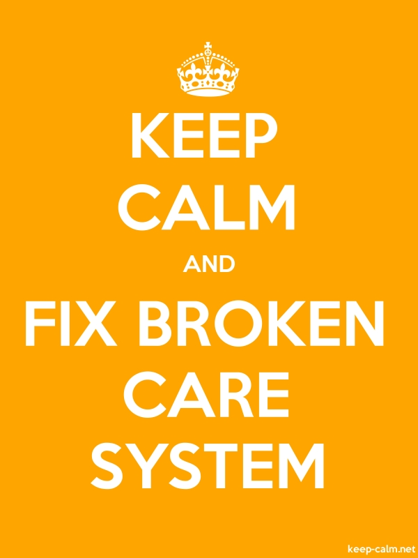 KEEP CALM AND FIX BROKEN CARE SYSTEM - white/orange - Default (600x800)