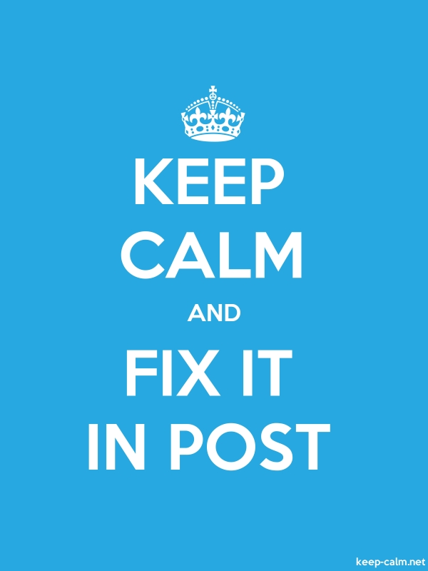 KEEP CALM AND FIX IT IN POST - white/blue - Default (600x800)