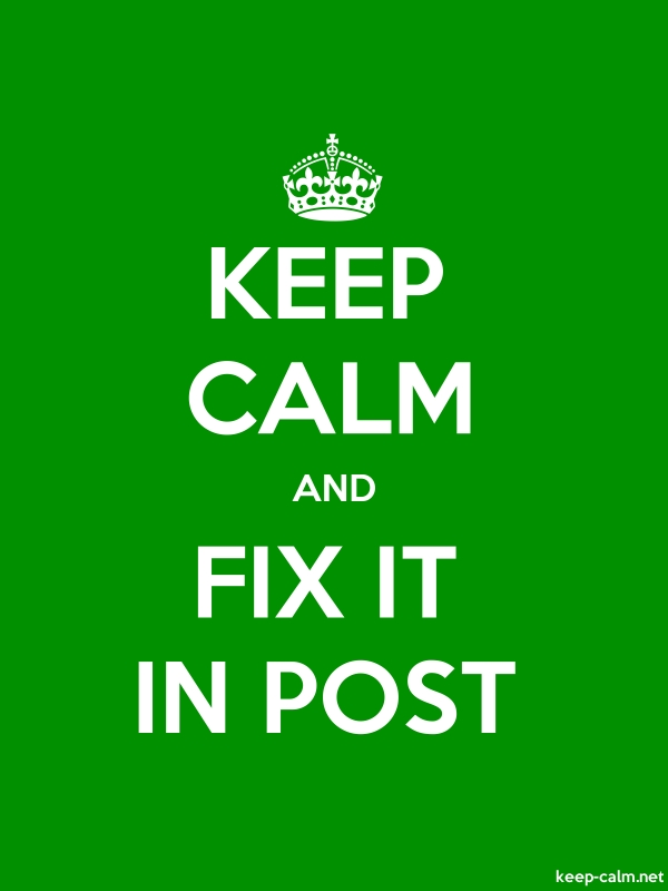 KEEP CALM AND FIX IT IN POST - white/green - Default (600x800)