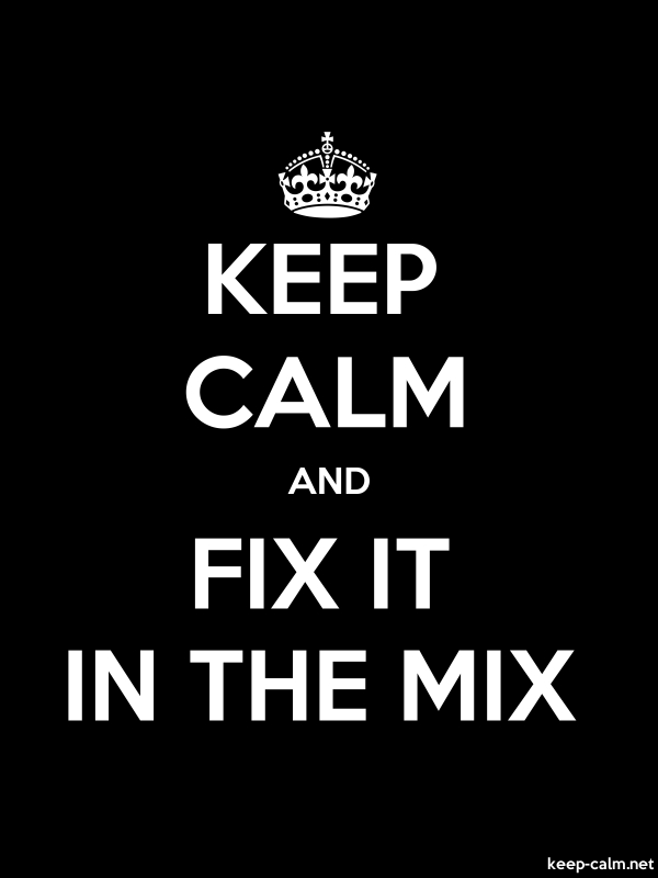KEEP CALM AND FIX IT IN THE MIX - white/black - Default (600x800)