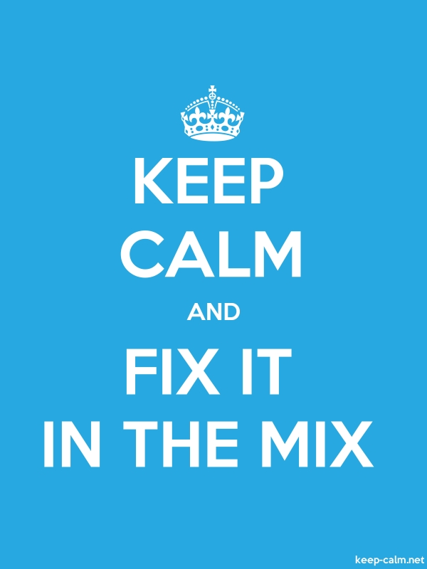 KEEP CALM AND FIX IT IN THE MIX - white/blue - Default (600x800)