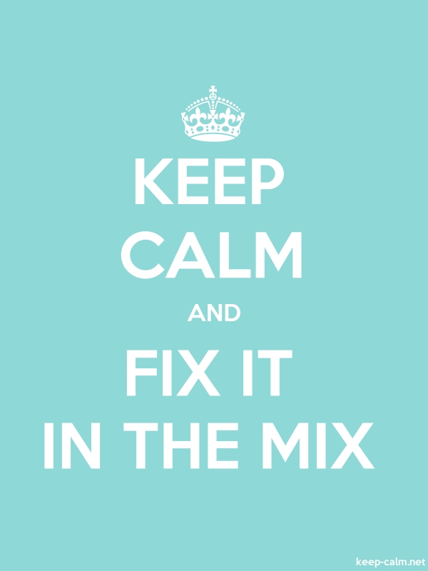 KEEP CALM AND FIX IT IN THE MIX - white/lightblue - Default (600x800)