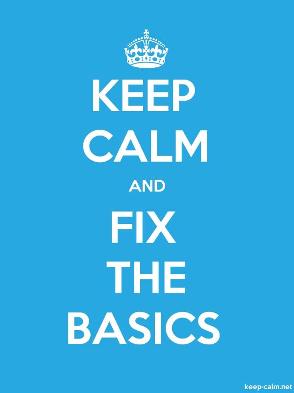 KEEP CALM AND FIX THE BASICS - white/blue - Default (600x800)