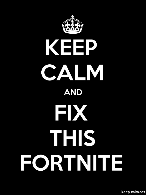 KEEP CALM AND FIX THIS FORTNITE - white/black - Default (600x800)