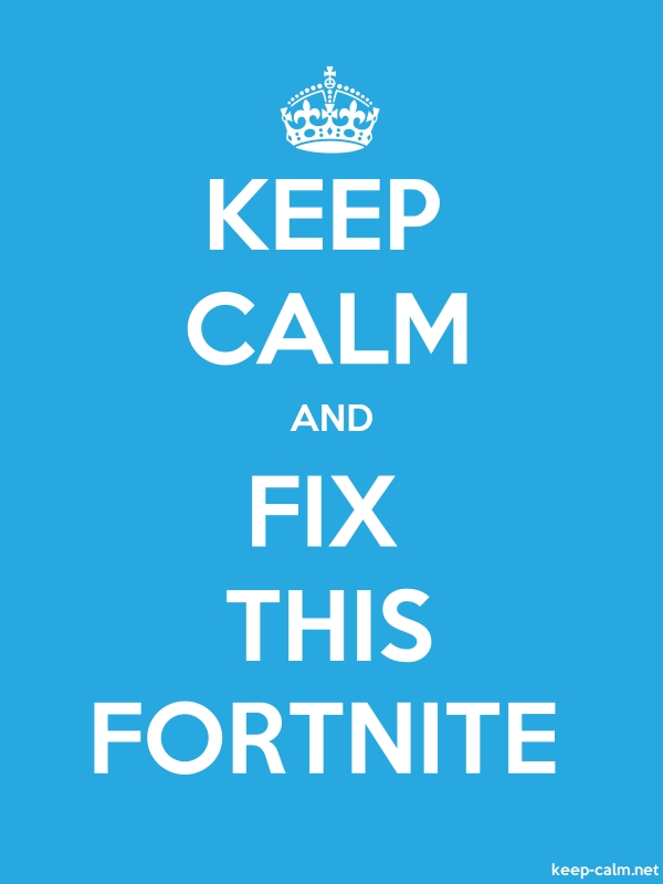 KEEP CALM AND FIX THIS FORTNITE - white/blue - Default (600x800)