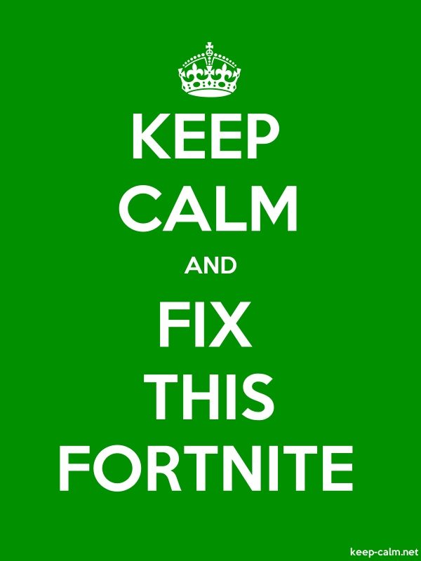 KEEP CALM AND FIX THIS FORTNITE - white/green - Default (600x800)