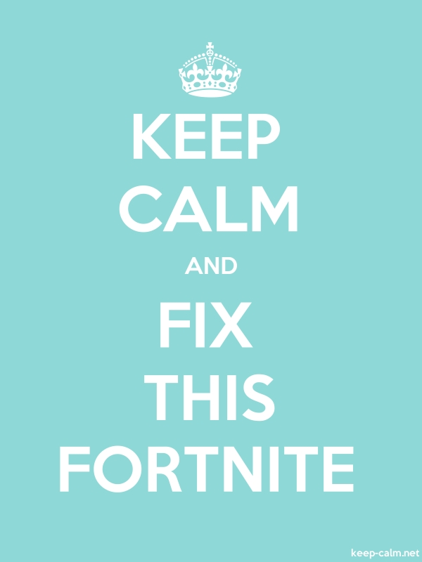 KEEP CALM AND FIX THIS FORTNITE - white/lightblue - Default (600x800)