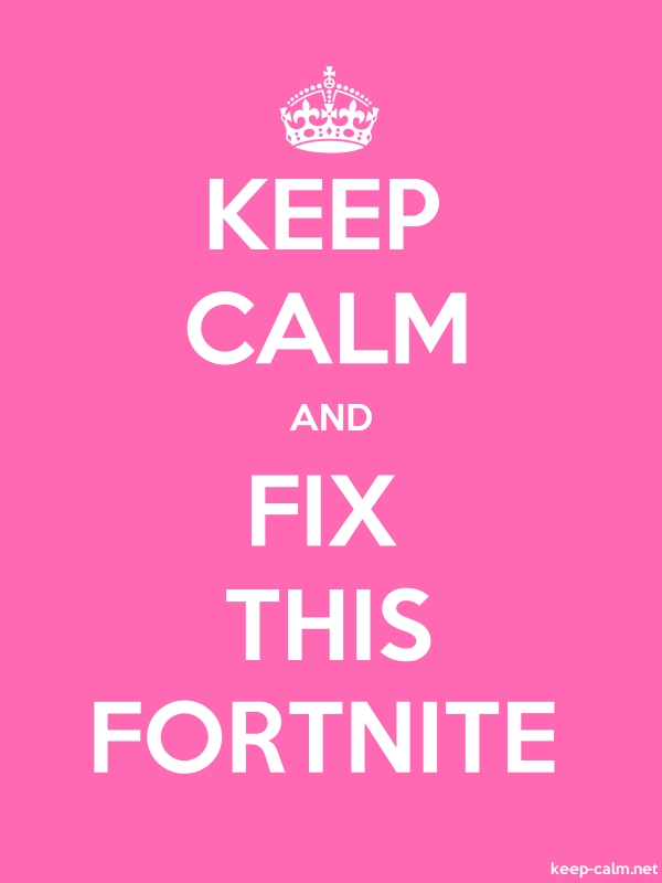 KEEP CALM AND FIX THIS FORTNITE - white/pink - Default (600x800)