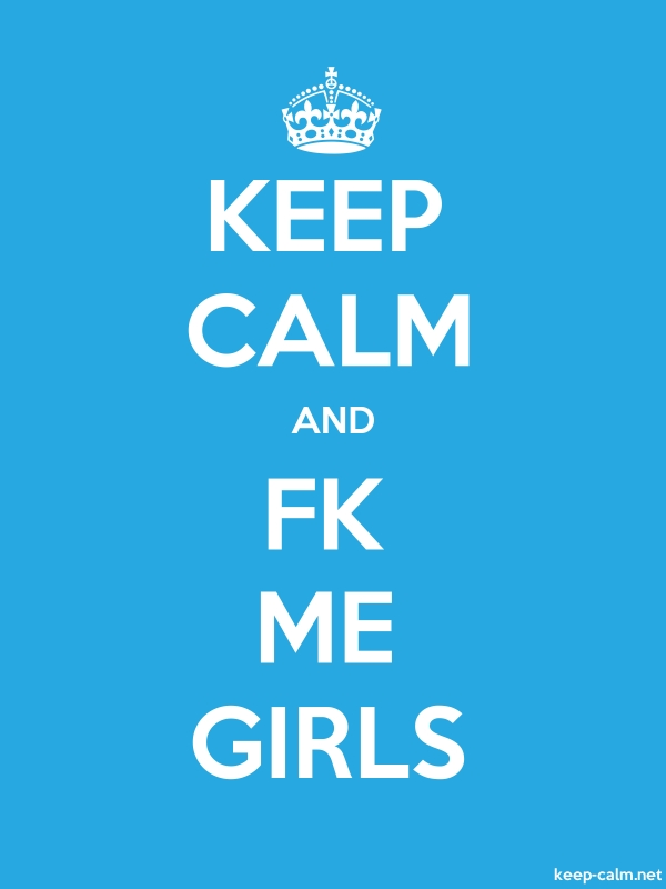 KEEP CALM AND FK ME GIRLS - white/blue - Default (600x800)