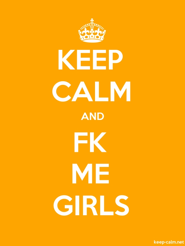 KEEP CALM AND FK ME GIRLS - white/orange - Default (600x800)
