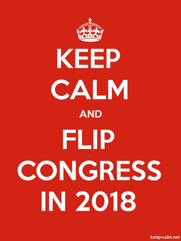 KEEP CALM AND FLIP CONGRESS IN 2018 - white/red - Default (600x800)