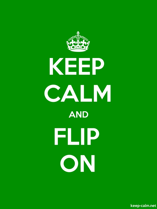 KEEP CALM AND FLIP ON - white/green - Default (600x800)