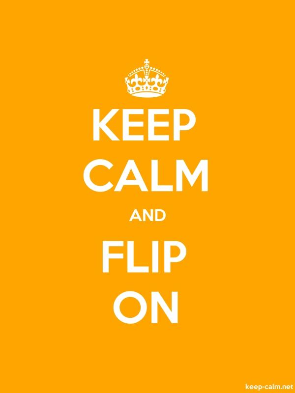 KEEP CALM AND FLIP ON - white/orange - Default (600x800)