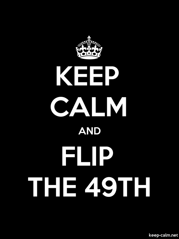 KEEP CALM AND FLIP THE 49TH - white/black - Default (600x800)