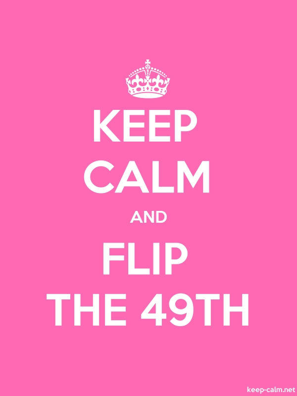 KEEP CALM AND FLIP THE 49TH - white/pink - Default (600x800)
