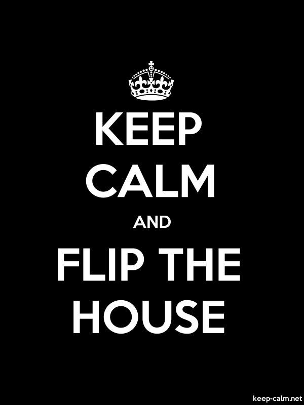 KEEP CALM AND FLIP THE HOUSE - white/black - Default (600x800)