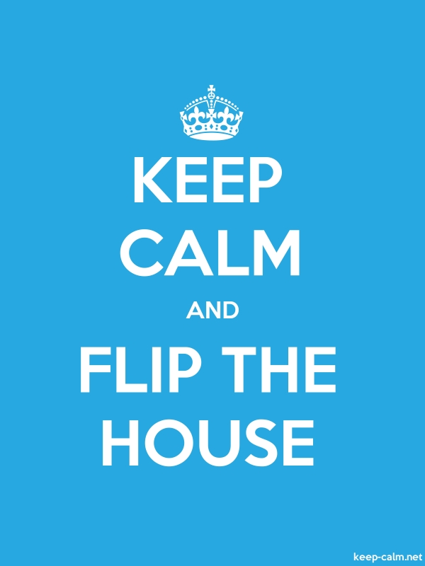 KEEP CALM AND FLIP THE HOUSE - white/blue - Default (600x800)