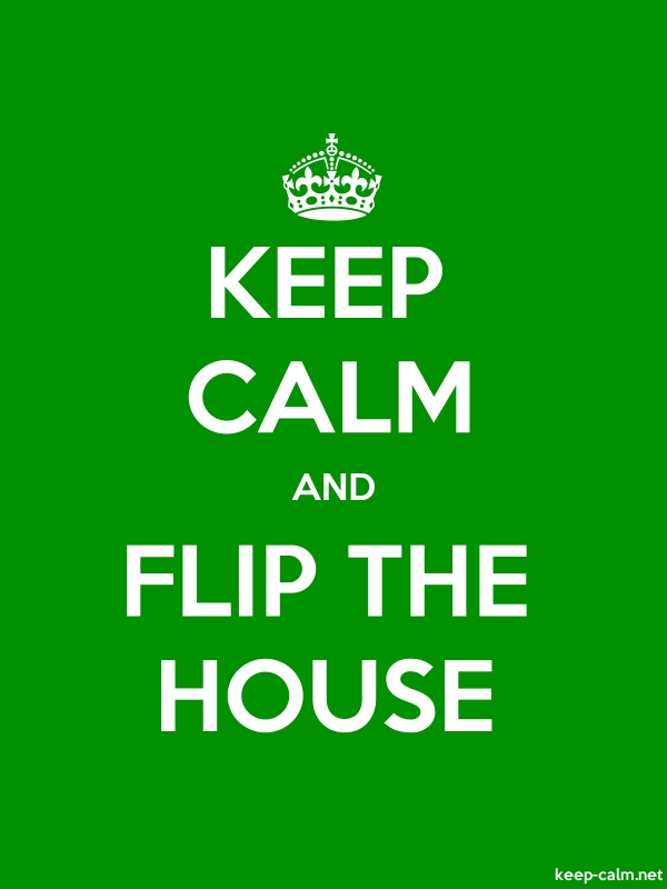 KEEP CALM AND FLIP THE HOUSE - white/green - Default (600x800)