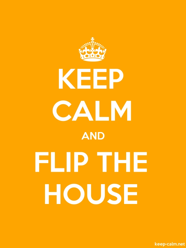KEEP CALM AND FLIP THE HOUSE - white/orange - Default (600x800)