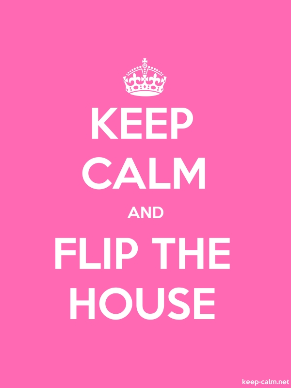 KEEP CALM AND FLIP THE HOUSE - white/pink - Default (600x800)