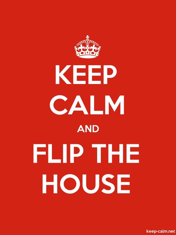 KEEP CALM AND FLIP THE HOUSE - white/red - Default (600x800)