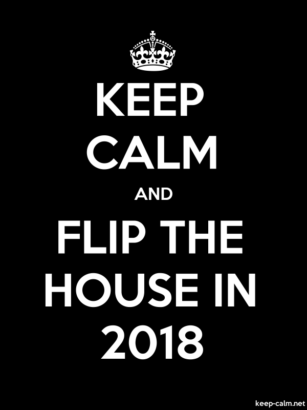 KEEP CALM AND FLIP THE HOUSE IN 2018 - white/black - Default (600x800)