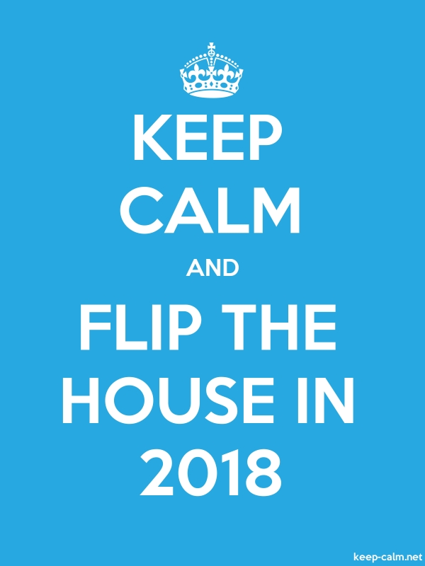 KEEP CALM AND FLIP THE HOUSE IN 2018 - white/blue - Default (600x800)