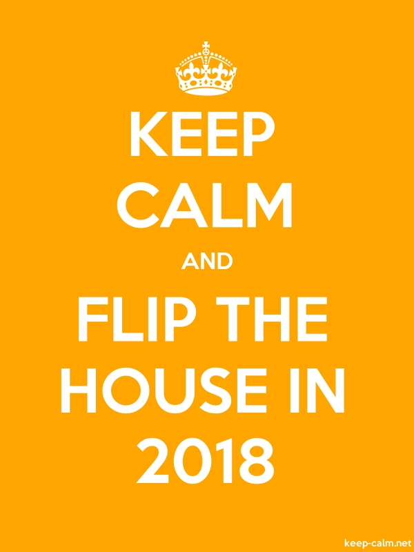 KEEP CALM AND FLIP THE HOUSE IN 2018 - white/orange - Default (600x800)