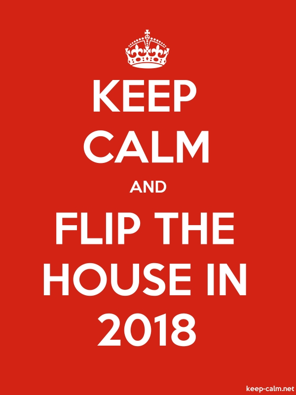 KEEP CALM AND FLIP THE HOUSE IN 2018 - white/red - Default (600x800)