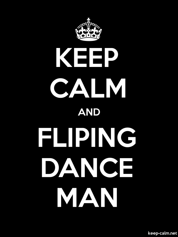 KEEP CALM AND FLIPING DANCE MAN - white/black - Default (600x800)