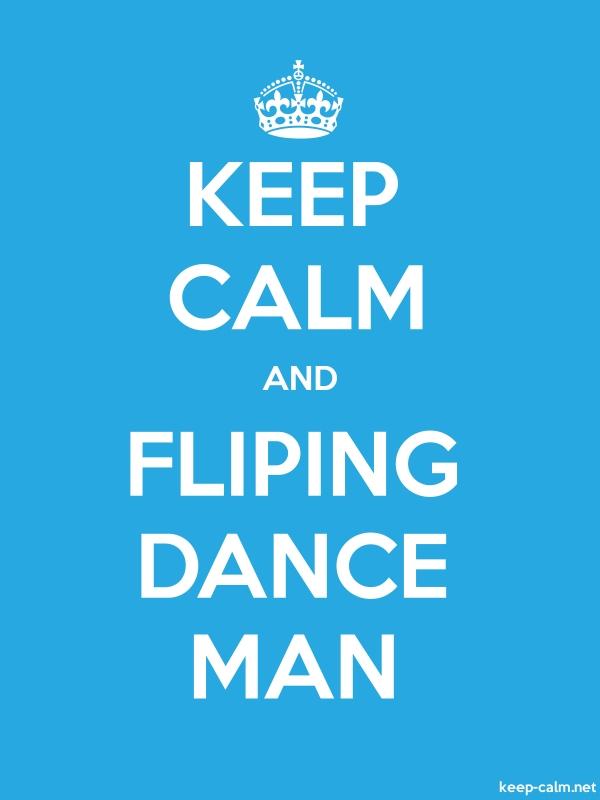 KEEP CALM AND FLIPING DANCE MAN - white/blue - Default (600x800)