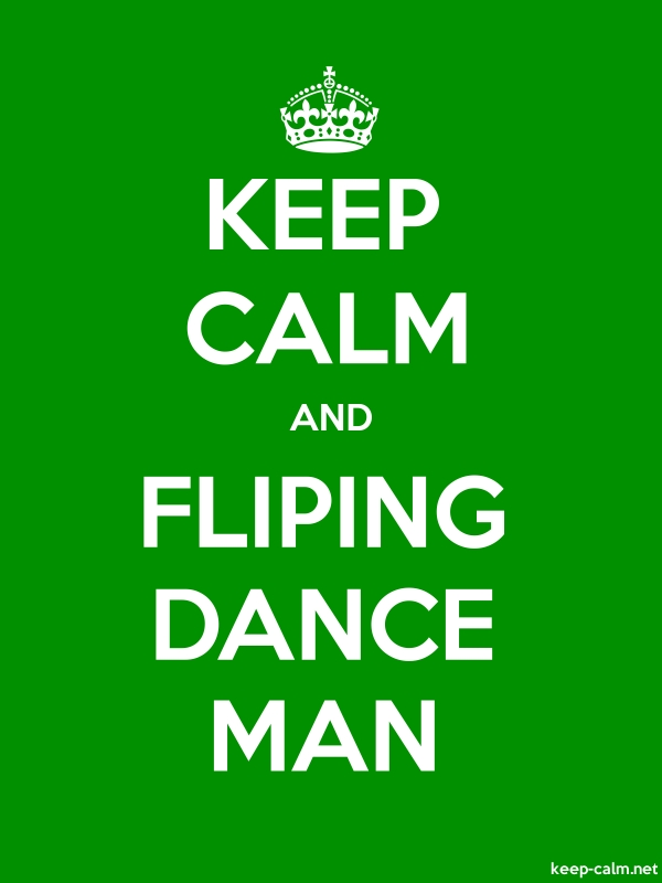 KEEP CALM AND FLIPING DANCE MAN - white/green - Default (600x800)