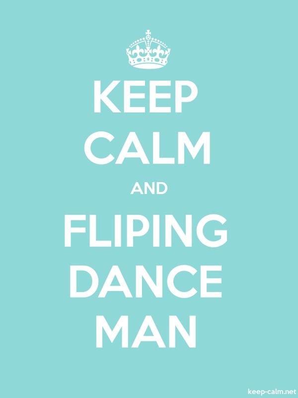 KEEP CALM AND FLIPING DANCE MAN - white/lightblue - Default (600x800)