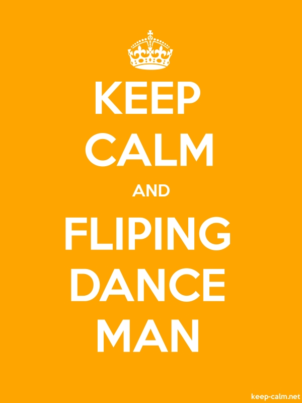 KEEP CALM AND FLIPING DANCE MAN - white/orange - Default (600x800)