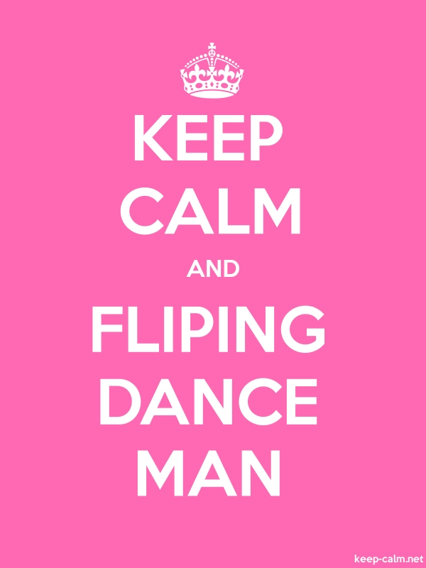 KEEP CALM AND FLIPING DANCE MAN - white/pink - Default (600x800)