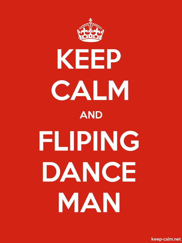KEEP CALM AND FLIPING DANCE MAN - white/red - Default (600x800)