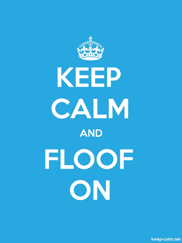 KEEP CALM AND FLOOF ON - white/blue - Default (600x800)