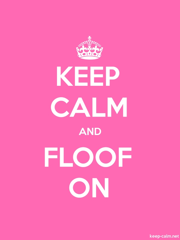 KEEP CALM AND FLOOF ON - white/pink - Default (600x800)