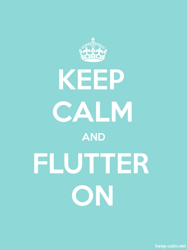 KEEP CALM AND FLUTTER ON - white/lightblue - Default (600x800)